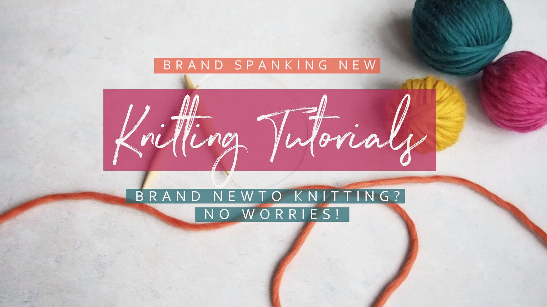 Brand new knitting tutorials